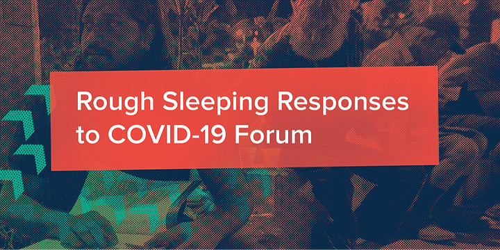 Rough Sleeping Responses to COVID-19 Forum